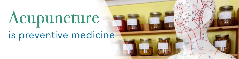 Acupuncture is preventative medicine